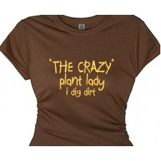 The crazy plant lady ~ diggin' dirt ~ Funny Gardeners T Shirt